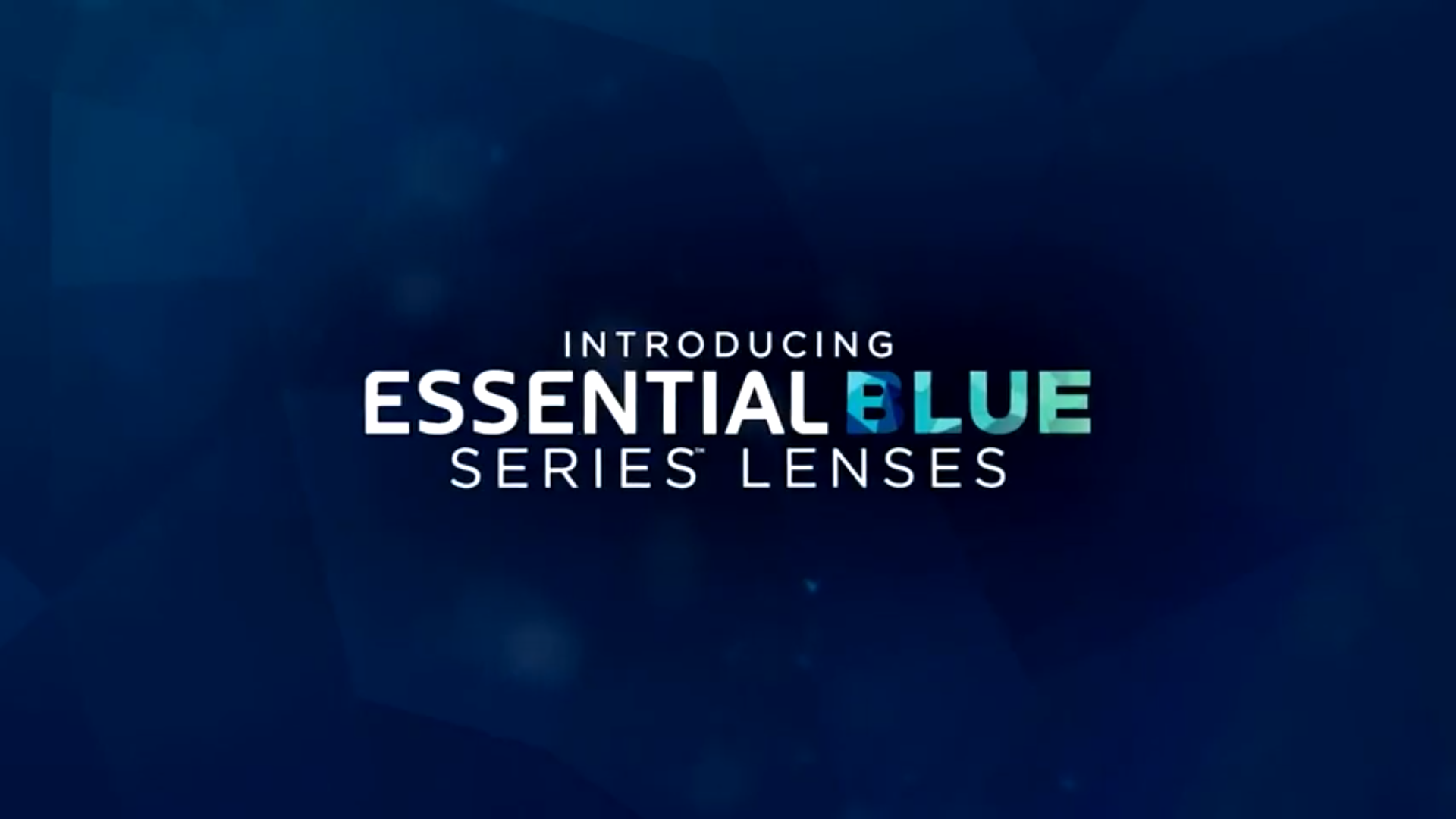 Introducing Essential Blue Series™ Lenses